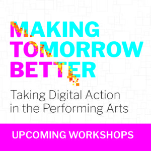 Making Tomorrow Better: Taking Digital Action in the Performing Arts - Digital Literacy